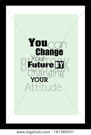 Lettering quotes motivation about life quote. Calligraphy Inspirational quote. You can change your future by changing your attitude.