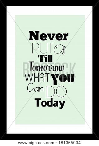 Lettering quotes motivation about life quote. Calligraphy Inspirational quote. Never put off till tomorrow what you can do today.