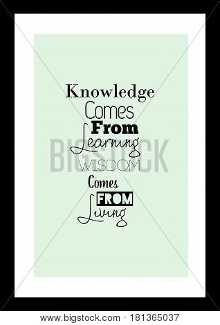 Lettering quotes motivation about life quote. Calligraphy Inspirational quote. Knowledge comes from learning wisdom comes from living.