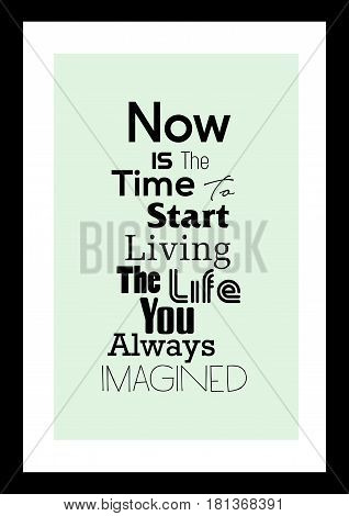 Lettering quotes motivation about life quote. Calligraphy Inspirational quote. Now is the time to start living the life you always imagined.