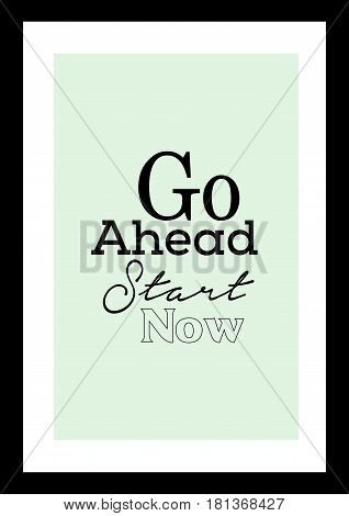 Lettering quotes motivation about life quote. Calligraphy Inspirational quote. Go ahead, start now.