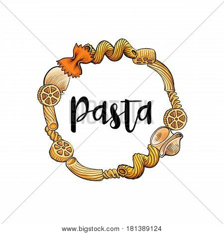 Round frame of uncooked Italian pasta with place for text, sketch vector illustration isolated on white background. Hand drawn round frame with penne, spaghetti, bow pasta and place for text