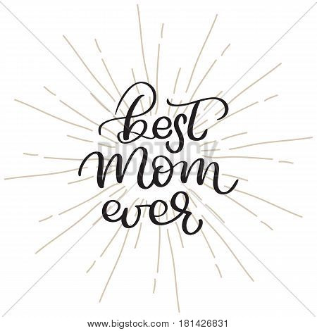 Best Mom ever vector vintage text on white background. Calligraphy lettering illustration EPS10.