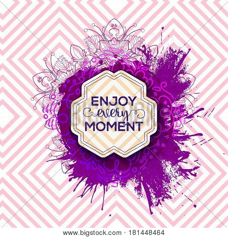 Ink blob splash card with positive quote Enjoy every moment. Beautiful ornate background. Modern calligraphy text. Vector illustration for poster, flyer, banner and card