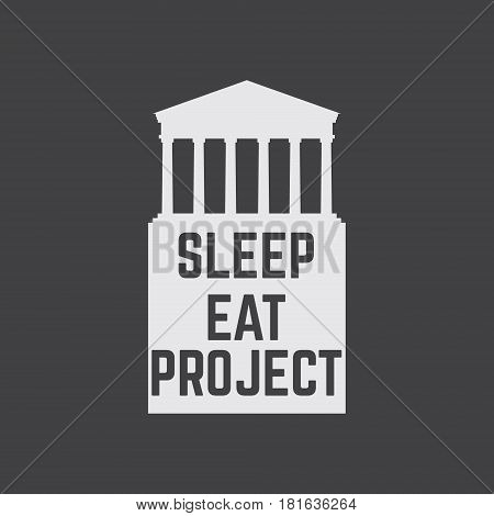 Sleep eat project. Quote minimalistic typographical background with silhouette of classical portico with colomns. Template for card banner poster print for t-shirt.