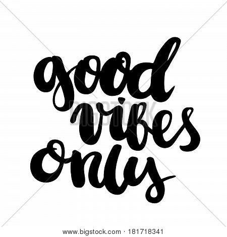 Good vibes only. The inscription hand-drawing of back ink on a white background. Vector Image. It can be used for website design, article, phone case, poster, t-shirt ,mug etc.