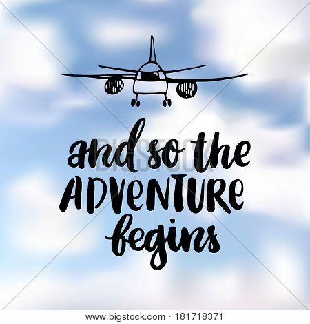 And so the adventure begins. The inscription hand-drawing with airplane of ink on a realistic blue cloudy sky. Vector Image.