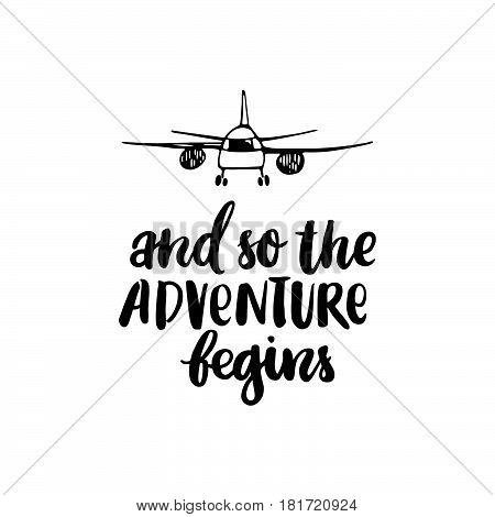 And so the adventure begins. The inscription hand-drawing with airplane of ink on a white background. Vector Image. It can be used for website design, article, phone case, poster, t-shirt, mug etc.