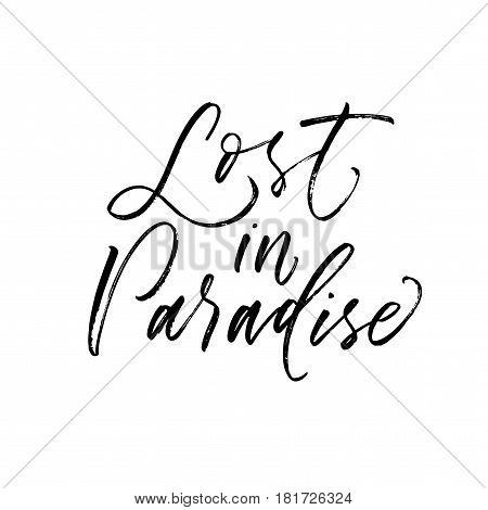 Lost in paradise card. Summer quote. Ink illustration. Modern brush calligraphy. Isolated on white background.