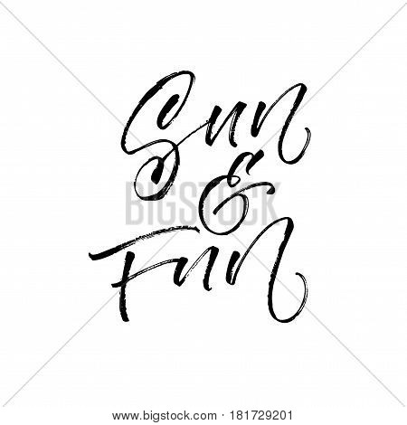 Sun and fun postcard. Positive summer lettering. Ink illustration. Modern brush calligraphy. Isolated on white background.