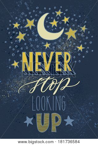 Never stop looking up. Inspirational saying, handwritten message for posters. Vector words on hand drawn spray sky background with stars and moon