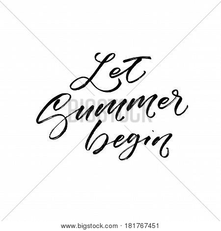 Let summer begin postcard. Ink illustration. Modern brush calligraphy. Isolated on white background.