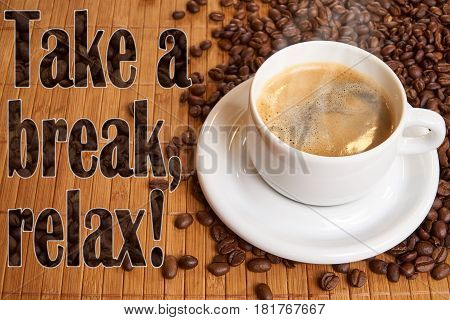 A cup of black coffee, surrounded by coffee beans and the demand to take a coffee break. Can be used as a postcard or for a coffeeshop.