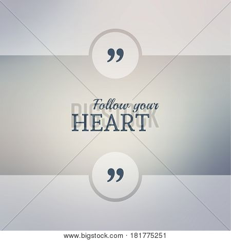 Abstract Blurred Background. Inspirational quote. wise saying in square. for web, mobile app. Follow your heart