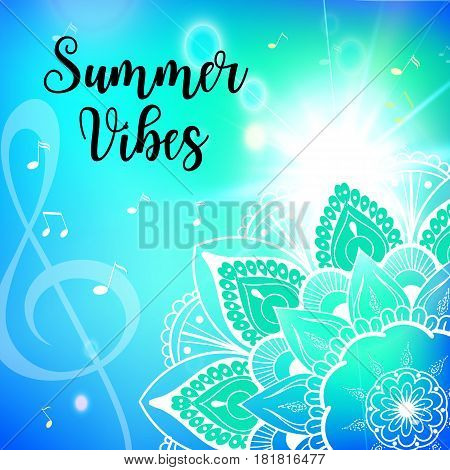 Summer vibes card. Decorative floral mandala background with sun beam. Modern calligraphy text. Vector illustration for poster, flyer, banner and card