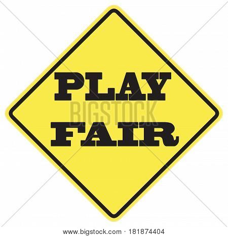 Play fair warning sign with black letters over a yellow background