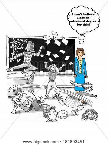Education cartoon about a teacher surprised she needs an advanced degree to manage the unruly school students.