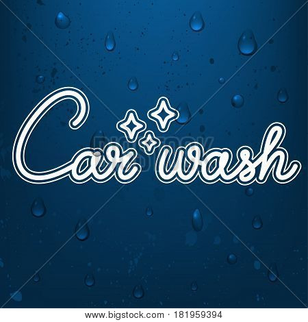 Car wash modern lettering on blue background with water drops. Vector illustration. Eps 10