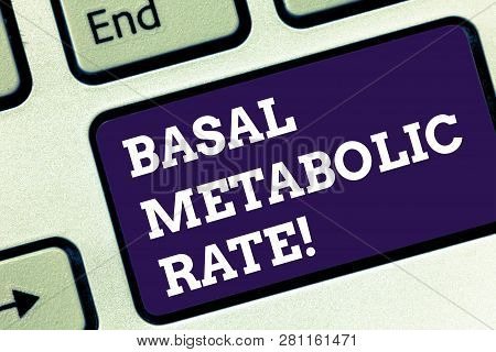Handwriting text Basal Metabolic Rate. Concept meaning Minimum energy level require to sustain vital function Keyboard key Intention to create computer message pressing keypad idea. poster
