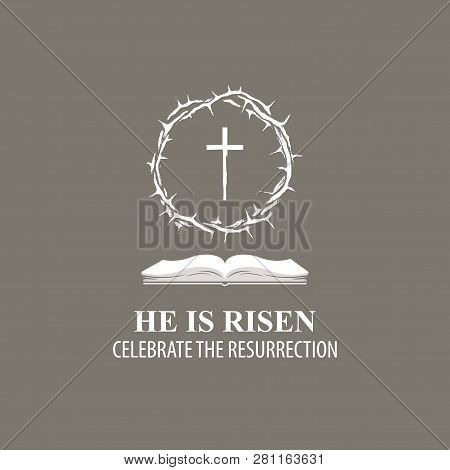 Vector Easter Banner With Words He Is Risen, Celebrate The Resurrection, With A Crown Of Thorns, Cro