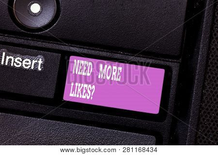 Writing Note Showing Need More Likesquestion. Business Photo Showcasing Asking If Need More Like In
