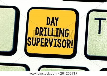 Word writing text Day Drilling Supervisor. Business concept for In charge of the drill operators at a quarry Keyboard key Intention to create computer message pressing keypad idea. poster