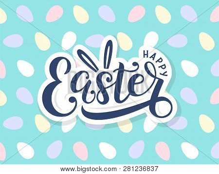 Happy Easter Lettering Logo On Seamless Easter Eggs Background. Template For Easter Cards, Postcards