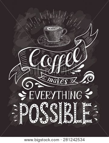 Coffee banner with quote on the chalk board. Coffee makes everything possible . Hand-drawn lettering for prints , posters, menu design and invitation . Calligraphic and typographic design.