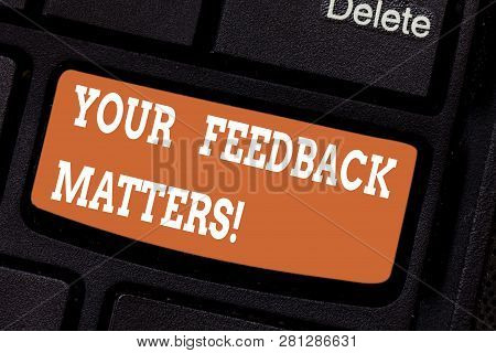 Word Writing Text Your Feedback Matters. Business Concept For Need Client Responses To A Product For