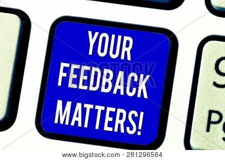 Text Sign Showing Your Feedback Matters. Conceptual Photo Need Client Responses To A Product For Imp
