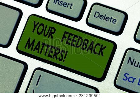 Writing Note Showing Your Feedback Matters. Business Photo Showcasing Need Client Responses To A Pro