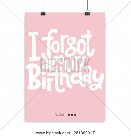 I Forgot Your Birthday - Poster With Hand Drawn Vector Lettering. Comic Phrases About Birthday In Th