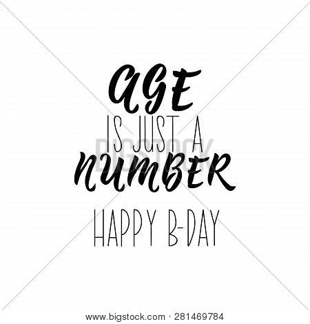 Age Is Just A Number. Happy Birthday. Lettering. Vector Hand Drawn Motivational And Inspirational Qu