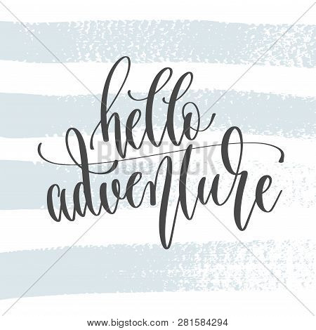 Hello Adventure - Hand Lettering Inscription Text, Motivation And Inspiration Positive Quote