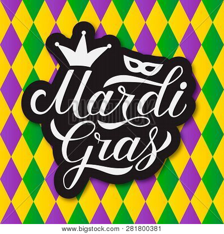 Mardi Gras Hand Lettering. Colorful Harlequin Pattern Background. Fat Or Shrove Tuesday Celebration