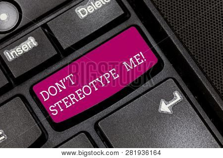 Writing note showing Don T Stereotype Me. Business photo showcasing any thought widely adopted by specific types individuals Keyboard key Intention to create computer message pressing keypad idea. poster