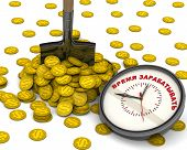 Time to earn money. Shovel stuck into a pile of the gold coins with the symbol of the American dollar and the clock with red text TIME TO EARN (Russian language). Isolated. 3D Illustration poster