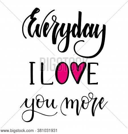 Everyday I Love You More. Inspirational Romantic Lettering Isolated On White Background. Vector Illu