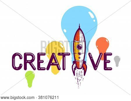 Creative Word With Rocket Instead Of Letter I, Ideas And Creativity Concept, Vector Conceptual Logo