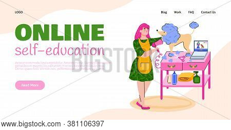 Concept Of Online Self-education On Care Of Pets. Girl Groomer Takes Care Of Dog Staying At Home Dur