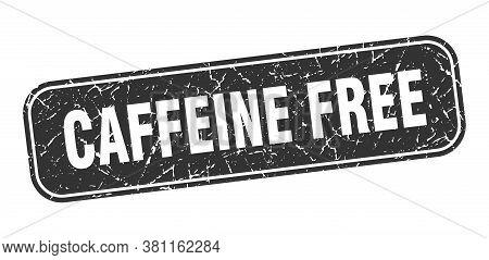 Caffeine Free Stamp. Caffeine Free Square Grungy Black Sign