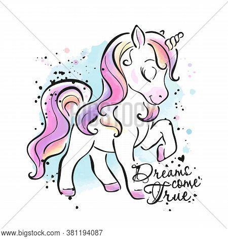 Art. Little Unicorn. Fashionable Ink And Watercolor Style. Dream Come True Text. Fashion Illustratio