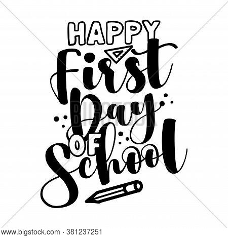 Happy First Day Of School - Black Typography Design. Good For Clothes, Gift Sets, Photos Or Motivati