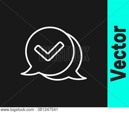 White Line Check Mark In Speech Bubble Icon Isolated On Black Background. Security, Safety, Protecti