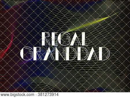 Retro Regal Granddad Text. Decorative Greeting Card, Sign With Vintage Letters.