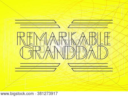 Retro Remarkable Granddad Text. Decorative Greeting Card, Sign With Vintage Letters.