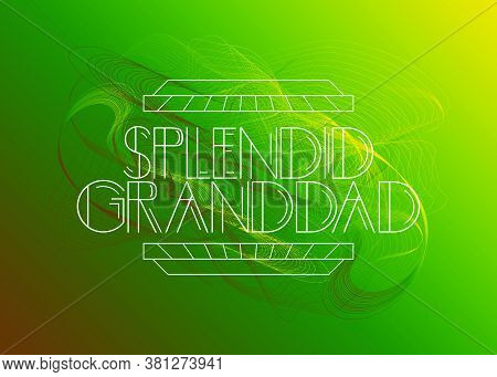 Retro Splendid Granddad Text. Decorative Greeting Card, Sign With Vintage Letters.