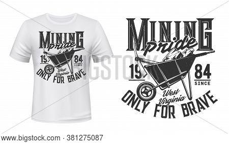 Mining T-shirt Print Vector Mockup. Coal Miner Industry Work Tools, Wheelbarrow, Pickaxes Or Mattock