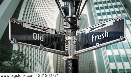 Street Sign The Direction Way To Fresh Versus Old