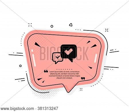 Approve Icon. Quote Speech Bubble. Accepted Or Confirmed Sign. Speech Bubble Symbol. Quotation Marks
